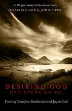 Desiring God DVD Study Guide:  Finding Complete Satisfaction and Joy in God