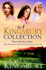 A Kingsbury Collection:  Where Yesterday Lives, When Joy Came to Stay, on Every Side