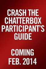 Crash the Chatterbox, Participant's Guide:  Hearing God's Voice Above All Others