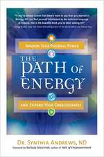 The Path of Energy:  Awaken Your Personal Power and Expand Your Consciousness