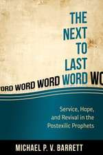 The Next to the Last Word:  Service, Hope, and Revival in the Postexilic