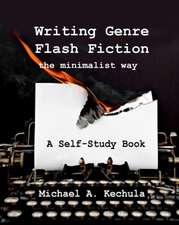 Writing Genre Flash Fiction the Minimalist Way:  A Self Study Book