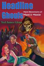 Headline Ghouls:  The Further Adventures of Maxi & Moxie