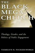The Black Megachurch: Theology, Gender, and the Politics of Public Engagement