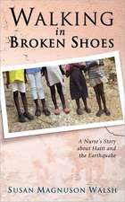 Walking in Broken Shoes:  A Nurse's Story of Haiti and the Earthquake