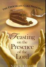 The Chocolate Cake Principle: Feasting on the Presence of the Lord