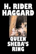 Queen Sheba's Ring by H. Rider Haggard, Fiction, Fantasy, Fairy Tales, Folk Tales, Legends & Mythology, Action & Adventure:  From the First 10 Years of 32 Poems Magazine