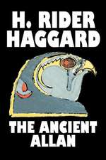 The Ancient Allan by H. Rider Haggard, Fiction, Fantasy, Historical, Action & Adventure, Fairy Tales, Folk Tales, Legends & Mythology:  From the First 10 Years of 32 Poems Magazine