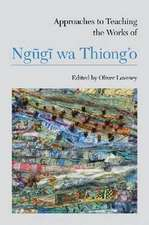 Approaches to Teaching the Works of Ngũgĩ Wa Thiong'o