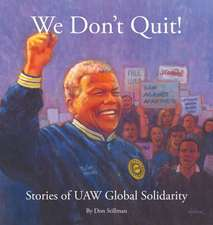 We Don T Quit!:  Stories of UAW Global Solidarity