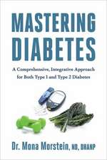Mastering Diabetes:  A Comprehensive, Integrative Approach for Both Type 1 and Type 2 Diabetes
