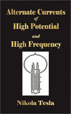 Experiments with Alternate Currents of High Potential and High Frequency:  A Narrative of the Old Trail Days
