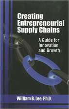 Creating Entrepreneurial Supply Chains:  A Guide for Innovation and Growth