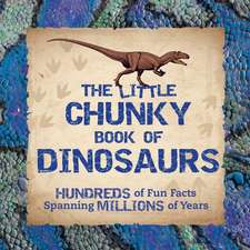 The Little Chunky Book of Dinosaurs: Hundreds of Fun Facts Spanning Millions of Years