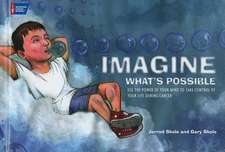 Imagine What's Possible:  Using the Power of Your Mind to Help Take Control of Your Life During Cancer