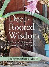 Deep-Rooted Wisdom:  Skills and Stories from Generations of Gardeners