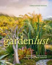 Gardenlust: Wander Through the World's Best New Gardens