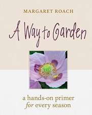 Way to Garden: A Hands-On Primer for Every Season