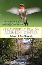 Strawberry Plains Audubon Center:  Four Centuries of a Mississippi Landscape