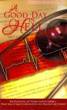A Good Day in Hell - The Flatlining of Nurses Across America -What Will It Take to Resuscitate Our Health Care System?