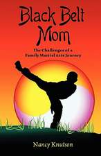 Black Belt Mom:  The Challenges of a Family Martial Arts Journey