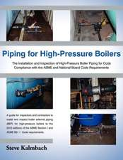 Piping for High-Pressure Boilers:  The Installation and Inspection of High-Pressure Boiler Piping for Code Compliance with the Asme and National Board