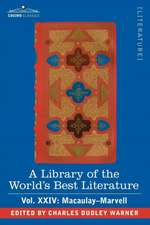 A Library of the World's Best Literature - Ancient and Modern - Vol.XXIV (Forty-Five Volumes); Macaulay-Marvell