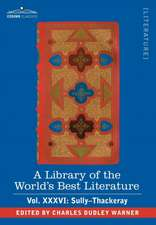 A Library of the World's Best Literature - Ancient and Modern - Vol. XXXVI (Forty-Five Volumes); Sully-Thackeray