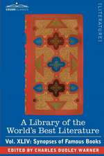 A Library of the World's Best Literature - Ancient and Modern - Vol.XLIV (Forty-Five Volumes); Synopses of Famous Books