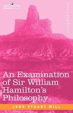 An Examination of Sir William Hamilton's Philosophy