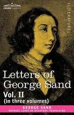 Letters of George Sand, Vol. II (in Three Volumes)