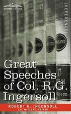 Great Speeches of Col. R. G. Ingersoll