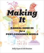 Making It:  Radical Home Ec for a Post-Consumer World