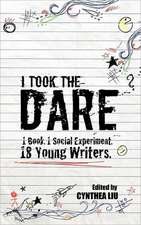I Took the Dare:  1 Book. 1 Social Experiment. 18 Young Writers