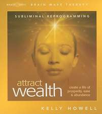 Attract Wealth:  Create a Life of Prosperity, Ease & Abundance