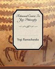 Advanced Course in Yogi Philosophy:  What Can It Teach Us?
