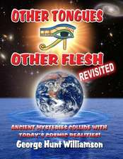 Other Tongues Other Flesh Revisited:  Ancient Mysteries Collide with Today's Cosmic Realities