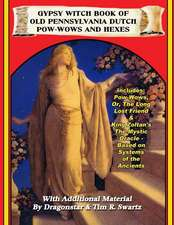 Gypsy Witch Book of Old Pennsylvania Dutch POW-Wows and Hexes:  The Elder World, the Lorelei, Beyond the Verge & More! -- The True Story of the Shaver and Inner Earth Mysteries