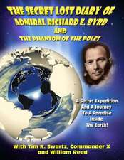 The Secret Lost Diary of Admiral Richard E. Byrd and the Phantom of the Poles:  UFO Abductions - Mk Ultra - And Electronic Harassment Technology Designed to Warp Your Brain