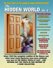 The Hidden World Number 8:  The True Story of the Shaver and Inner Earth Mysteries