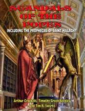 Scandals of the Popes Including the Prophecies of Saint Malachy:  Revealing the Secrets of the Gnostic Scriptures from UFOs to Jesus' Love of Mary
