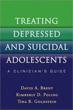 Treating Depressed and Suicidal Adolescents:  A Clinician's Guide