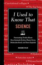 I Used to Know That:  Fascinating Truths about How Animals Evolve, Plants Grow, Brains Work, Molecules Bond, and Stars Explode