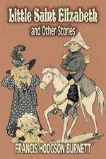 Little Saint Elizabeth and Other Stories by Frances Hodgson Burnett, Juvenile Fiction, Classics, Family