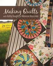 Making Quilts with Kathy Doughty of Material Obsession:  21 Authentic Projects [With Pattern(s)]
