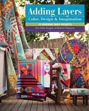 Adding Layers Color, Design & Imagination:  15 Original Quilt Projects [With Pattern(s)]