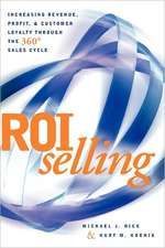 Roi Selling: Increasing Revenue, Profit, & Customer Loyalty Through the 360 Sales Cycle