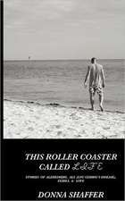 This Roller Coaster Called Life:  Stories of Alzheimers, ALS (Lou Gehrig's Disease), Family, & God's Love