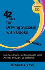 42 Rules for Driving Success with Books (2nd Edition):  Success Stories of Corporate and Author Thought Leadership