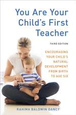 You Are Your Child's First Teacher:  Encouraging Your Child's Natural Development from Birth to Age Six